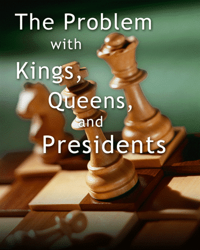 the-problem-with-king-queens-presidents-400