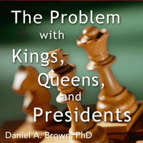 The Problem with Kings, Queens and Presidents